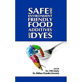 Safe and Environment Friendly Food Additives and Dyes by Tithi Maity
