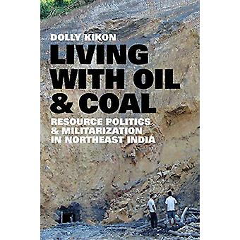 Living with Oil and Coal - <i>Resource Politics and Militarization in