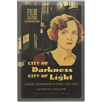City of Darkness, City of Light: Emigre Filmmakers in Paris 1929-1939 ( Film Culture in Transition Series)