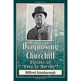 "Diagnosing Churchill - Bipolar or ""Prey to Nerves""? by Wilfr"