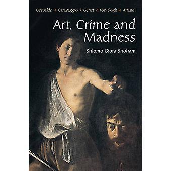 Art - Crime and Madness - Gesualdo - Carravagio - Genet - Van Gogh - A