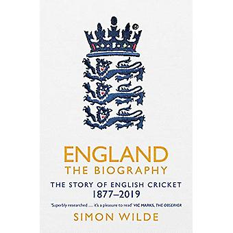 England - The Biography - The Story of English Cricket by Simon Wilde -