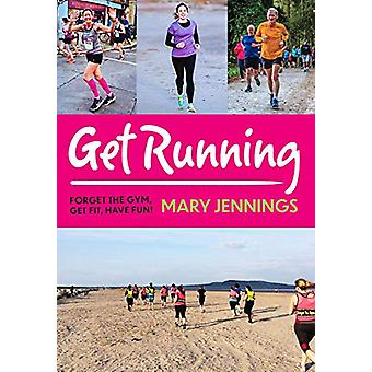 Get Running - Forget the gym - get fit - have fun! by Mary Jennings -