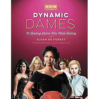 Dynamic Dames - 50 Leading Ladies Who Made History by Sloan De Forest