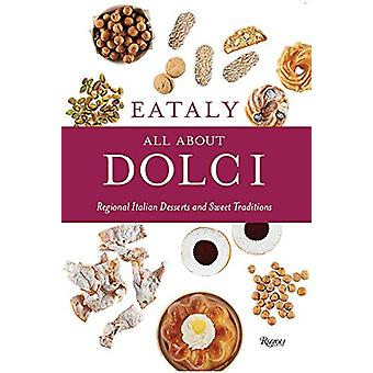 Eataly - All About Dolci - Regional Italian Desserts and Sweet Traditio