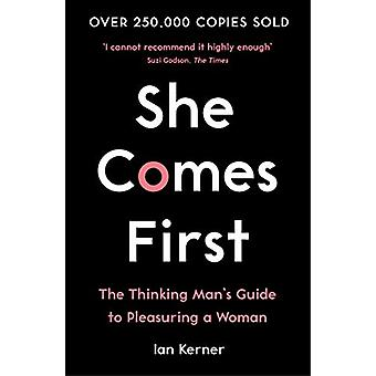 She Comes First - The Thinking Man's Guide to Pleasuring a Woman by Ia