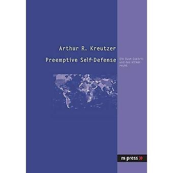 Preemptive Self-Defense - Die Bush-Doktrin Und Das Voelkerrecht by Art