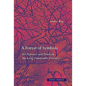 A Forest of Symbols - Art - Science - and Truth in the Long Nineteenth