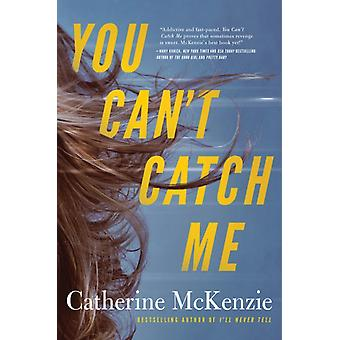 You Cant Catch Me by Catherine McKenzie