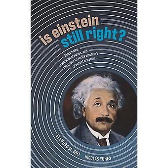 Is Einstein Still Right by Will & Clifford M. Distinguished Professor & Distinguished Professor & Department of Physics & University of Florida & Gainesville & FL & USAYunes & Nicolas Professor & Professor & Department of Physics & Un