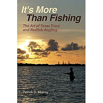 It's More Than Fishing: The Art of Texas Trout and Redfish Angling (Harte Research Institute for Gulf� of Mexico Studies Series, Sponsored by the Harte Research Institute for Gulf� of Mexico Studies, Texas A&M University-Corpus Christi)