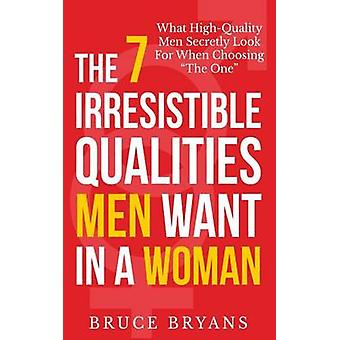 The 7 Irresistible Qualities Men Want in a Woman - What High-Quality M