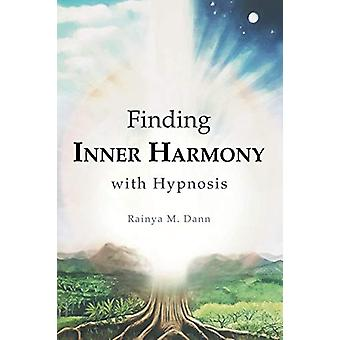 Finding Inner Harmony With Hypnosis by Rainya M Dann - 9781684704071