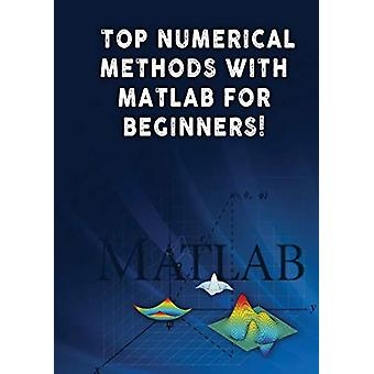 Top Numerical Methods with MATLAB for Beginners! by Andrei Besedin -