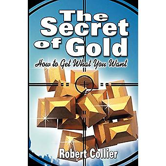 The Secret of Gold - How to Get What You Want (the Author of The Secre