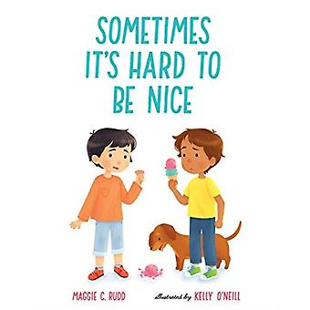 Sometimes Its Hard to Be Nice by Maggie C Rudd & Illustrated by Kelly O Neill