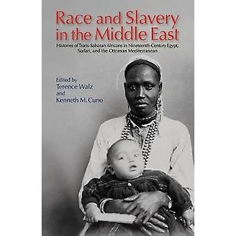 Race and Slavery in the Middle East: Histories of Trans-Saharan Africans in 19th-Century Egypt Sudan and the Ottoman Mediterranean