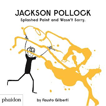Jackson Pollock Splashed Paint And Wasnt Sorry. by Fausto Gilberti