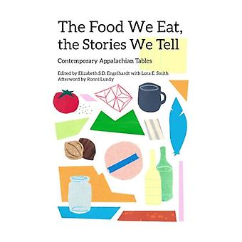 The Food We Eat the Stories We Tell by Afterword by Ronni Lundy & Edited by Elizabeth S D Engelhardt & Edited by Lora E Smith