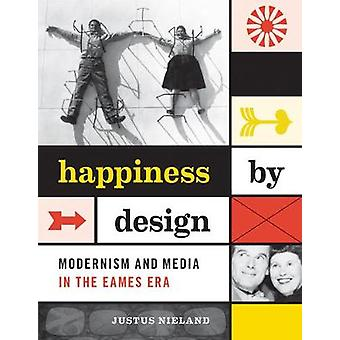 Happiness by Design Modernism and Media in the Eames Era