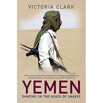 Yemen - Dancing on the Heads of Snakes by Victoria Clark - 97803001170