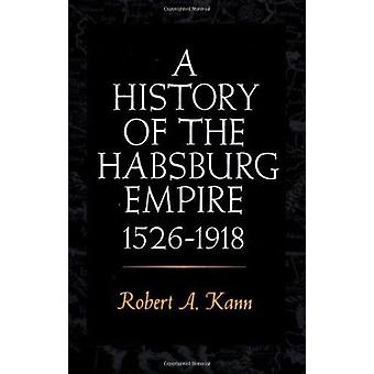 A History of the Habsburg Empire - 1526-1918 by Robert A. Kann - 9780