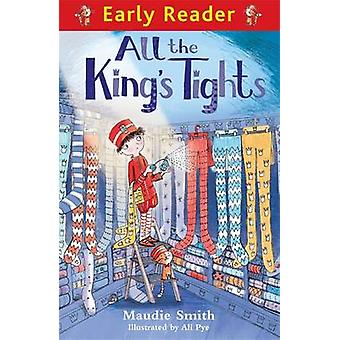 All the King's Tights by Maudie Smith - Ali Pye - 9781444014259 Book