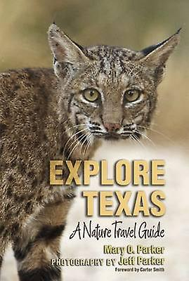 Explore Texas - A Nature Travel Guide by Mary O. Parker - 978162349403