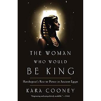 The Woman Who Would Be King: Hatshepsut de klim naar de macht in het oude Egypte