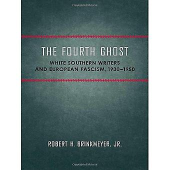 The Fourth Ghost: White Southern Writers and European Fascism, 1930-1950 (Southern Literary Studies)