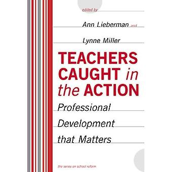 Teachers Caught in the Action: Professional Development That Matters