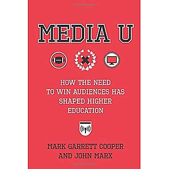 Media U: How the Need to Win Audiences Has Shaped Higher Education