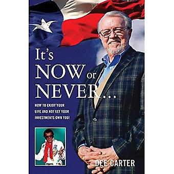 It's Now or Never...: How to Enjoy Your Life and Not Let Your Investments Own You!