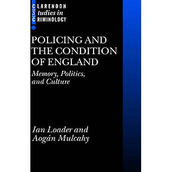 Policing and the Condition of England Memory Politics and Culture by Loader & Ian