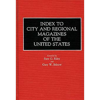 Index to City and Regional Magazines of the United States by Riley & Sam G.