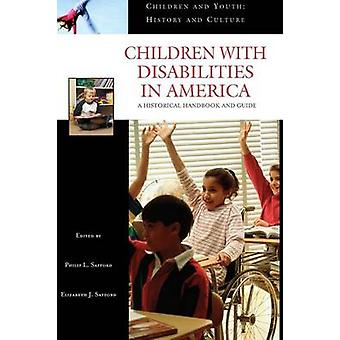 Children with Disabilities in America A Historical Handbook and Guide by Safford & Philip