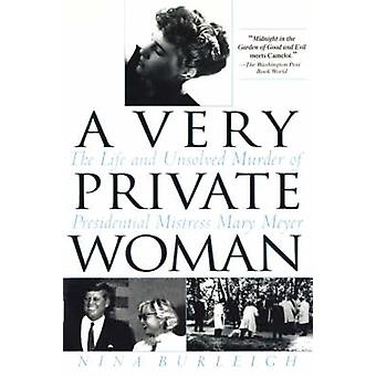 A Very Private Woman The Life and Unsolved Murder of Presidential Mistress Mary Meyer by Burleigh & Nina