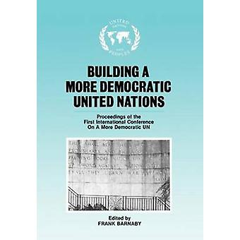 Building a More Democratic United Nations Proceedings of Camdun1 by Barnaby & Frank