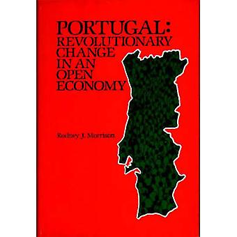 Portugal Revolutionary Change in an Open Economy by Morrison & Rodney J.