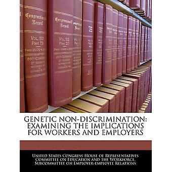 Genetische Diskriminierung untersuchen die Auswirkungen für Arbeitnehmer und Arbeitgeber durch Vereinigte Staaten Kongreß House of transpa