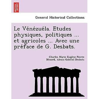 Le Ve Ne Zue La. E Tudes Physiques Politiques ... Et Agricoles ... Avec Une Pre Face de G. Desbats. by Benard & Charles Marie Eugene Pierre
