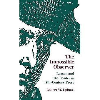 The Impossible Observer Reason and the Reader in 18thCentury Prose by Uphaus & Robert W.