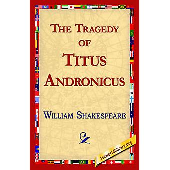 The Tragedy of Titus Andronicus by Shakespeare & William