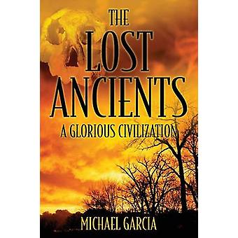 The Lost Ancients A Glorious Civilization by Garcia & Michael