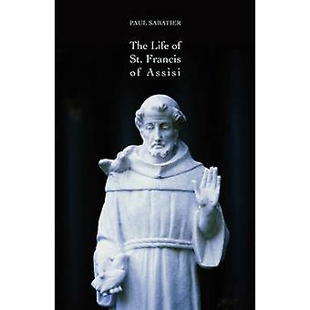 The Life of St. Francis of Assisi by Sabatier & Paul