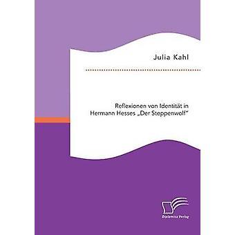 Reflexionen von Identitt in Hermann Hesses Der Steppenwolf by Kahl & Julia