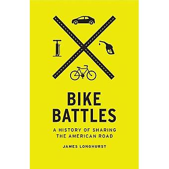 Bike Battles - A History of Sharing the American Road - 9780295742663