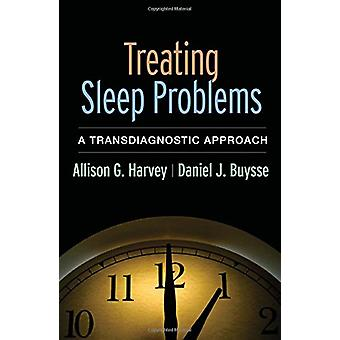 Treating Sleep Problems - A Transdiagnostic Approach by Allison G. Har