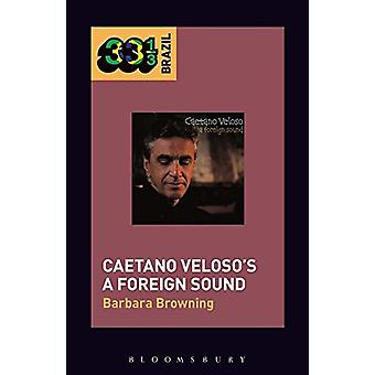 Caetano Veloso's a Foreign Sound by Barbara Browning - 9781501319235