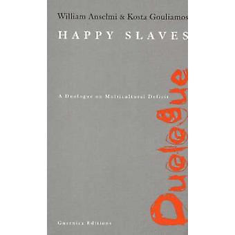 Happy Slaves - A Duologue on Multicultural Deficit by William Anselmi